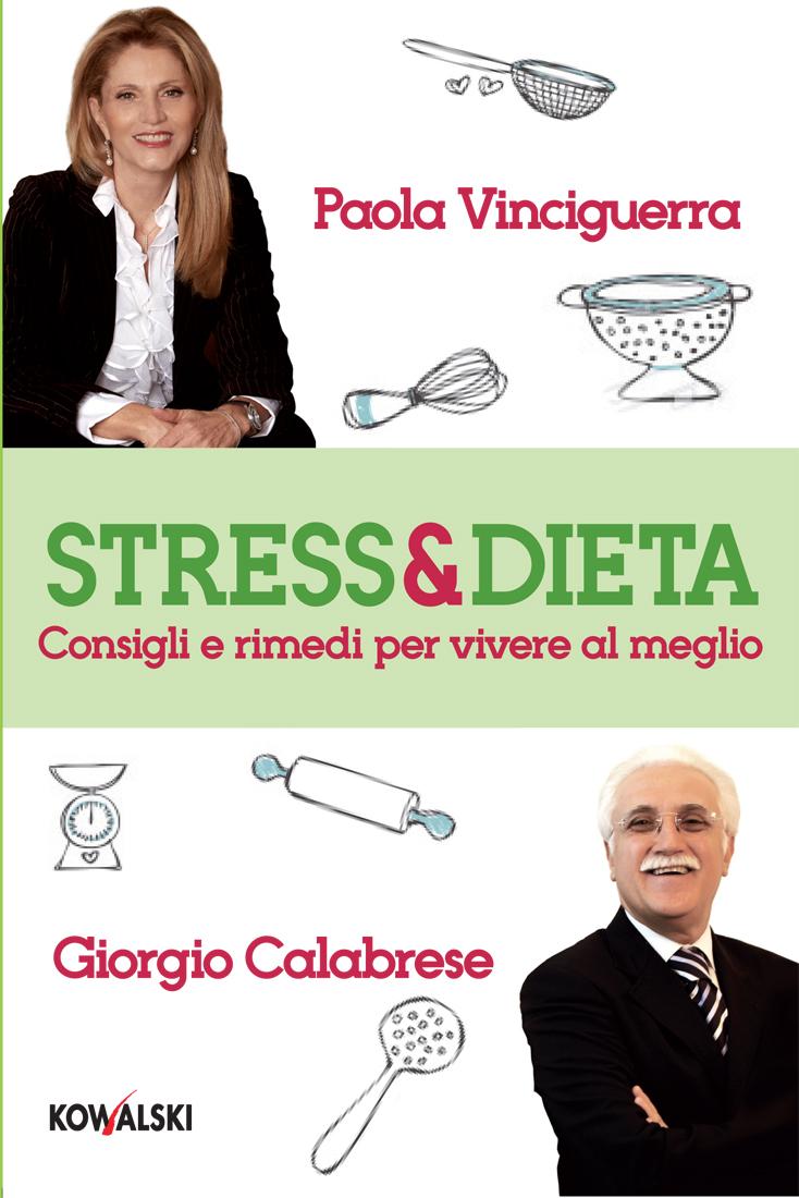 Stress & dieta: consigli e rimedi per vivere al meglio - Libro di Giorgio Calabrese e Paola Vinciguerra